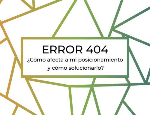 El error 404 ¿Cómo afecta a mi posicionamiento y cómo solucionarlo?