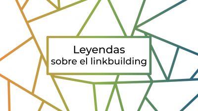 leyendas sobre el linkbuilding